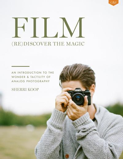 FILM  (RE)DISCOVER THE MAGIC: AN INTRODUCTION TO THE WONDER & TACTILITY OF ANALOG PHOTOGRAPHY   SHERRI KOOP