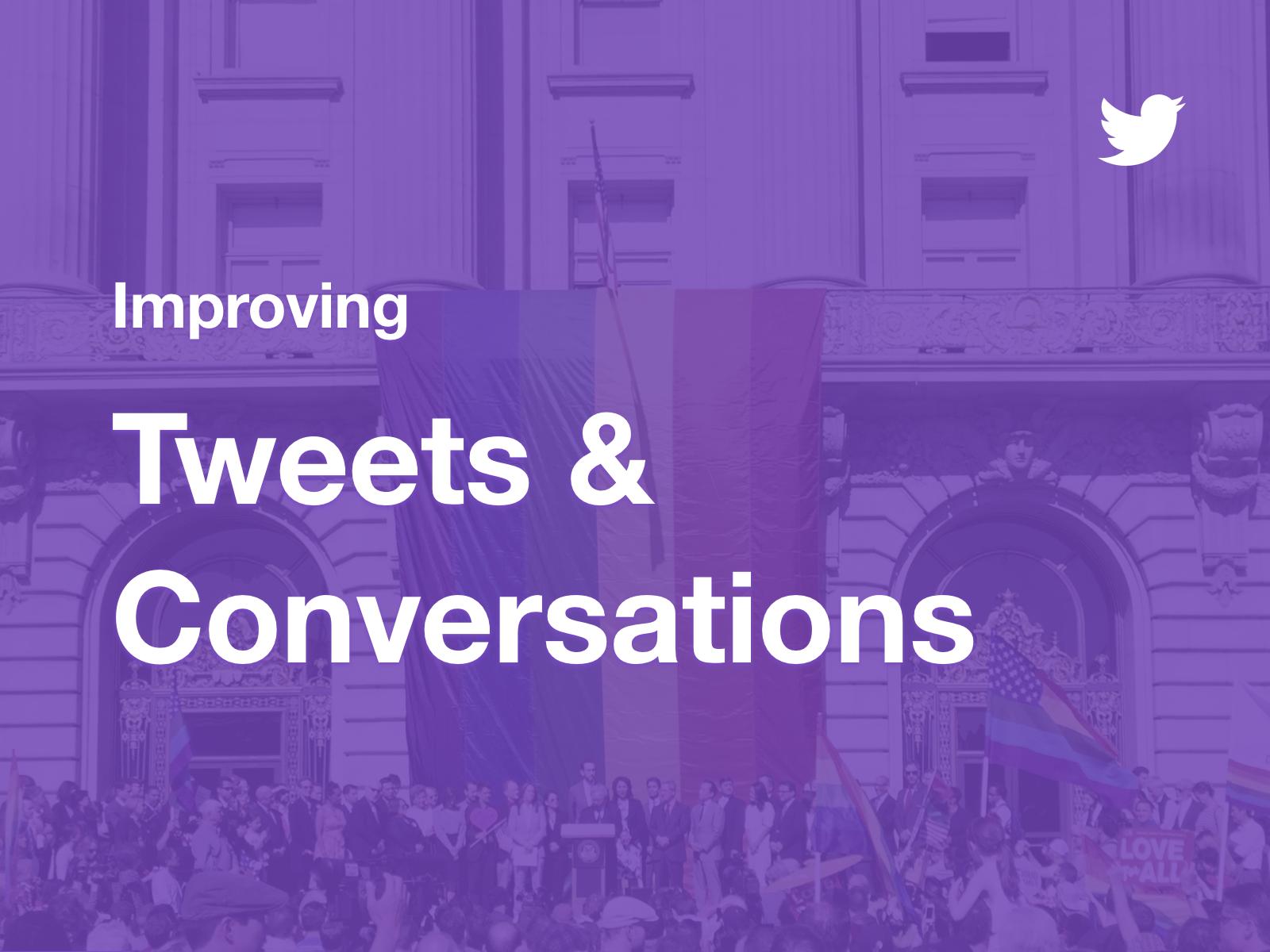 Improving Tweets & Conversations