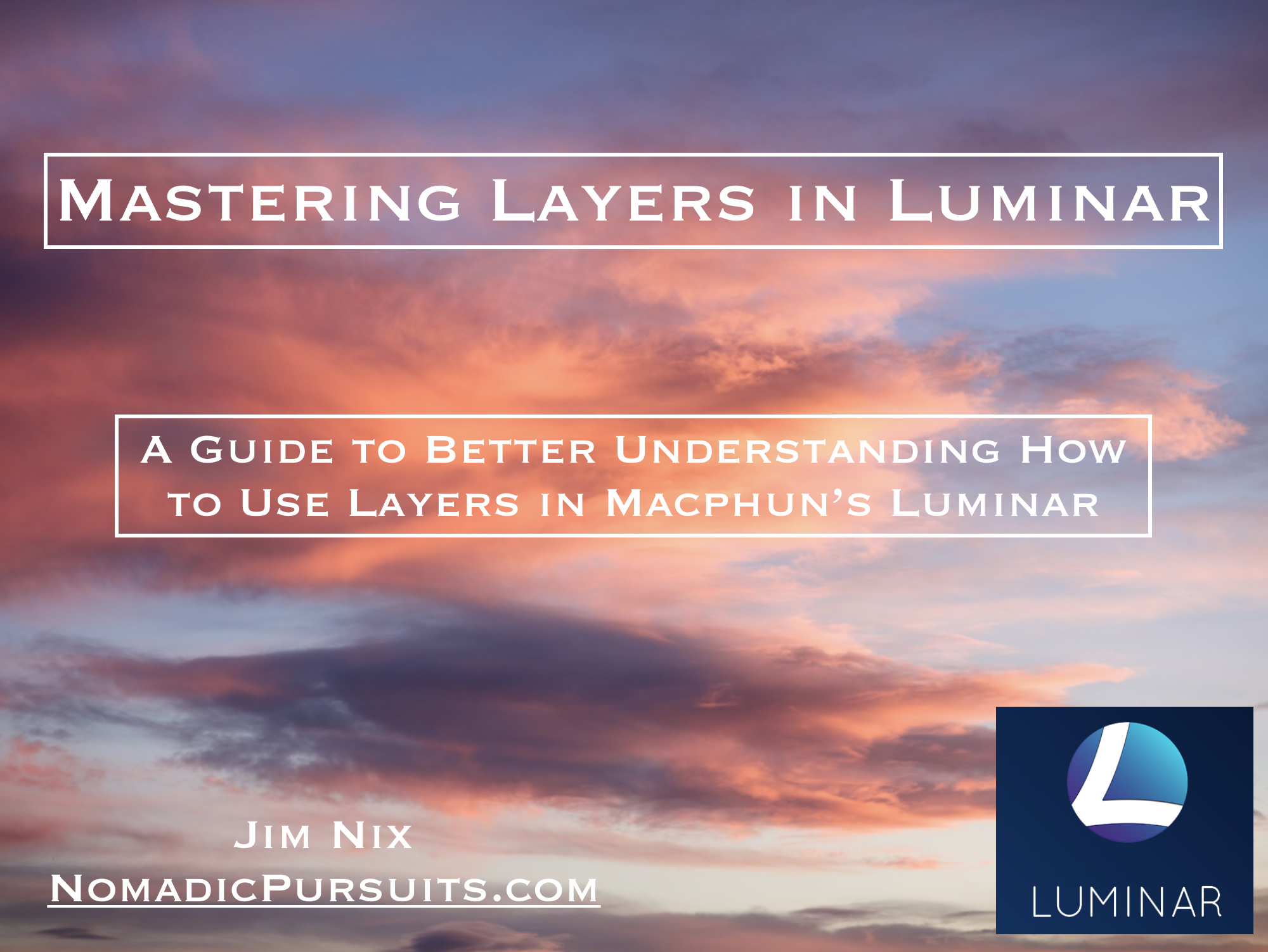 Mastering Layers in Luminar — Nomadic Pursuits - a blog by