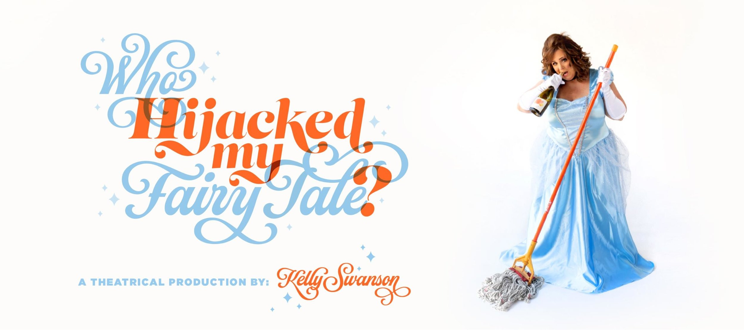 "BRAND NEW SHOW! - COMEDIENNE AND AUTHOR, KELLY SWANSON PRESENTS ""WHO HIJACKED MY FAIRY TALE?   """