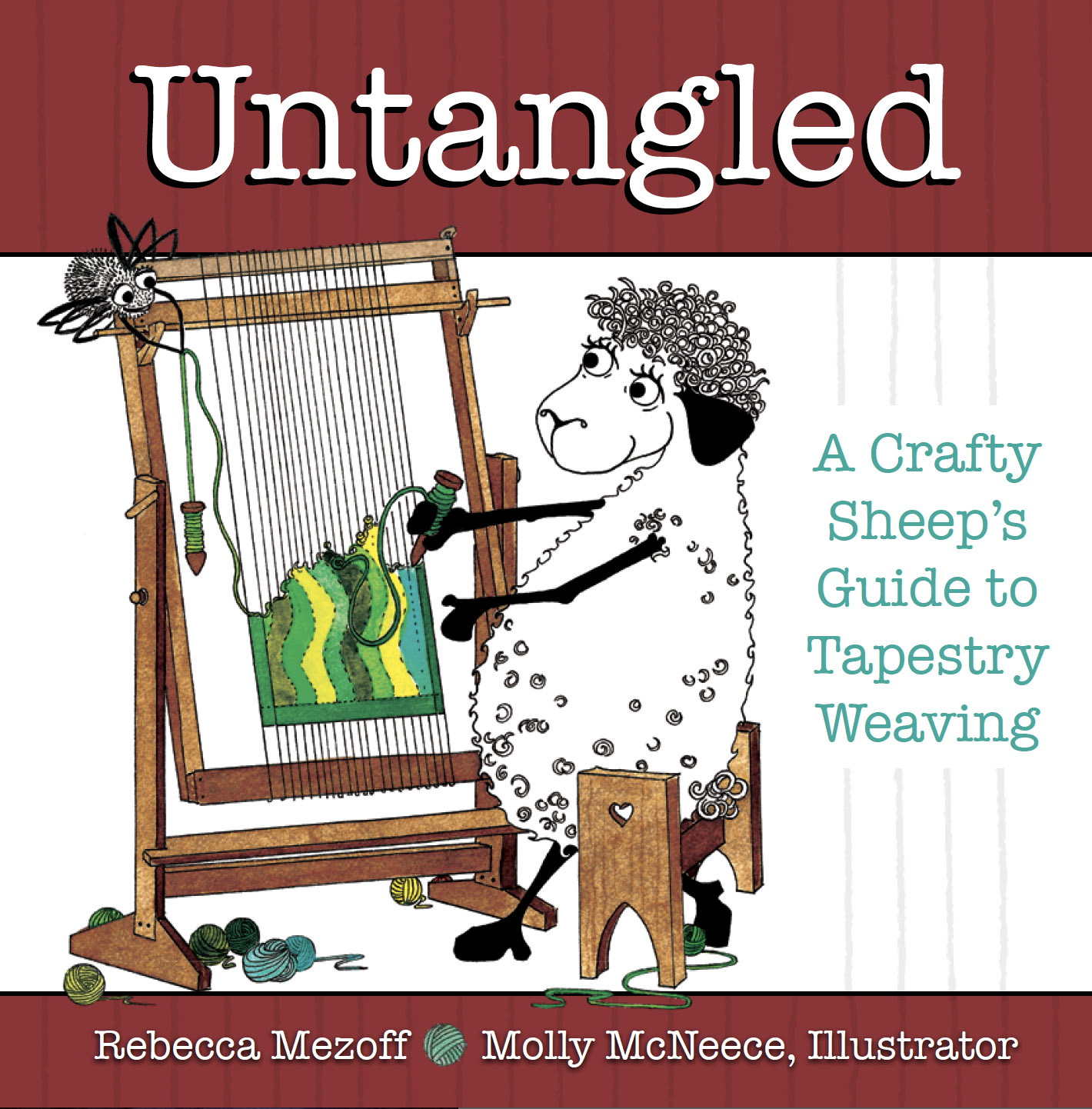 Untangled: A Crafty Sheep's Guide to Tapestry Weaving by Rebecca Mezoff