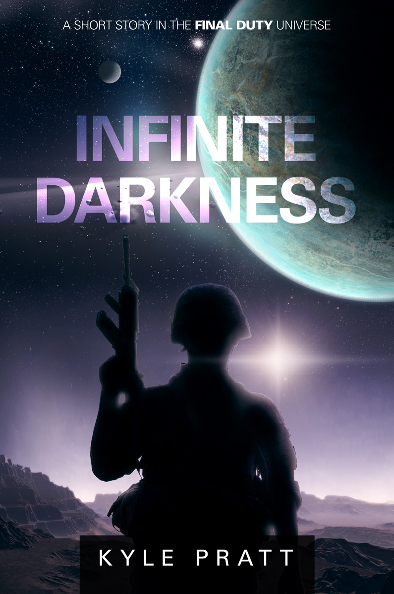 Infinite Darkness   A young man wakes up and discovers he is the new guy in an army unit on an alien world. I wrote  Infinite Darkness , while on deployment in the navy and became the third tale in what I later called the Final Duty universe.  The story examines one day in the life of Denton Alexander, caught in combat on an alien world. I quizzed my youngest son, an Army veteran, for procedural details while working on the final draft.   Infinite Darkness  is a 7,000-word short story that uses a loop literary technique I enjoy and have used in other short stories.   Infinite Darkness  is one of the stories offered  free  to  newsletter subscribers  or click  here  for a list of online distributors.