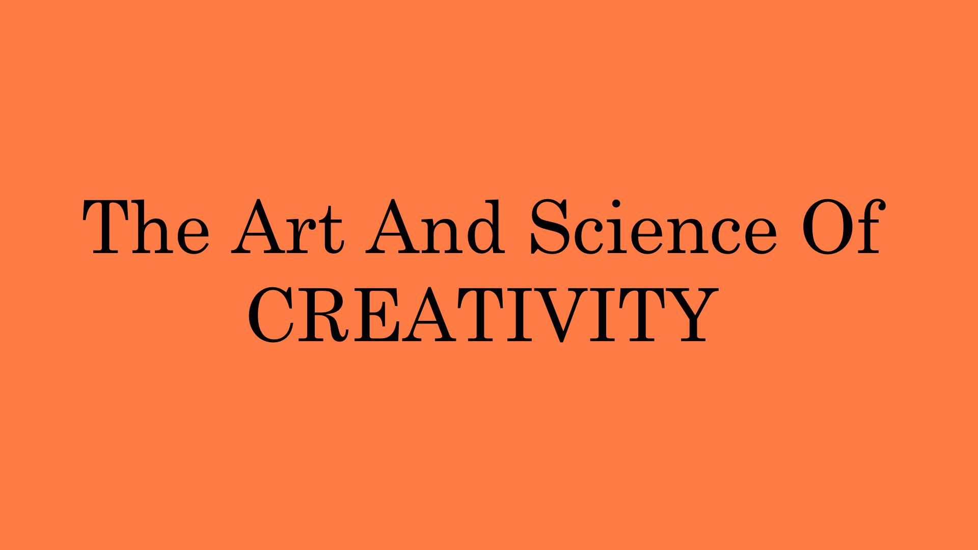 The Art & Science Of Creativity