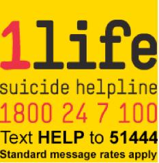 1 Life Suicide Helpline  1800 247 100 Text Help 51444