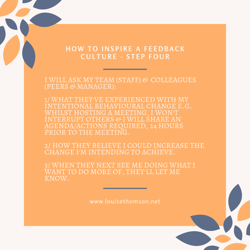 Feedback is more about asking questions - Feedback is about asking first then seeking permission to give feedback.