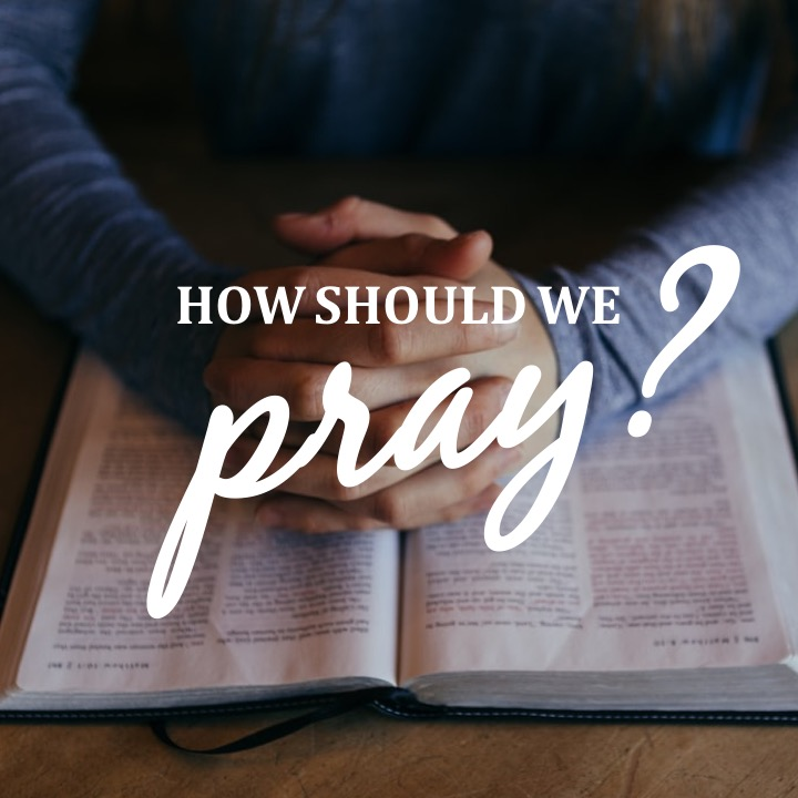 How-Should-We-Pray.jpeg