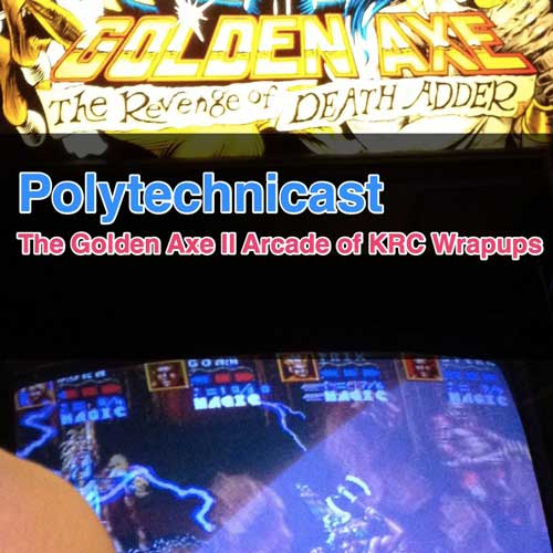 Polytechnicast - The Golden Axe II Arcade of KRC Wrapups