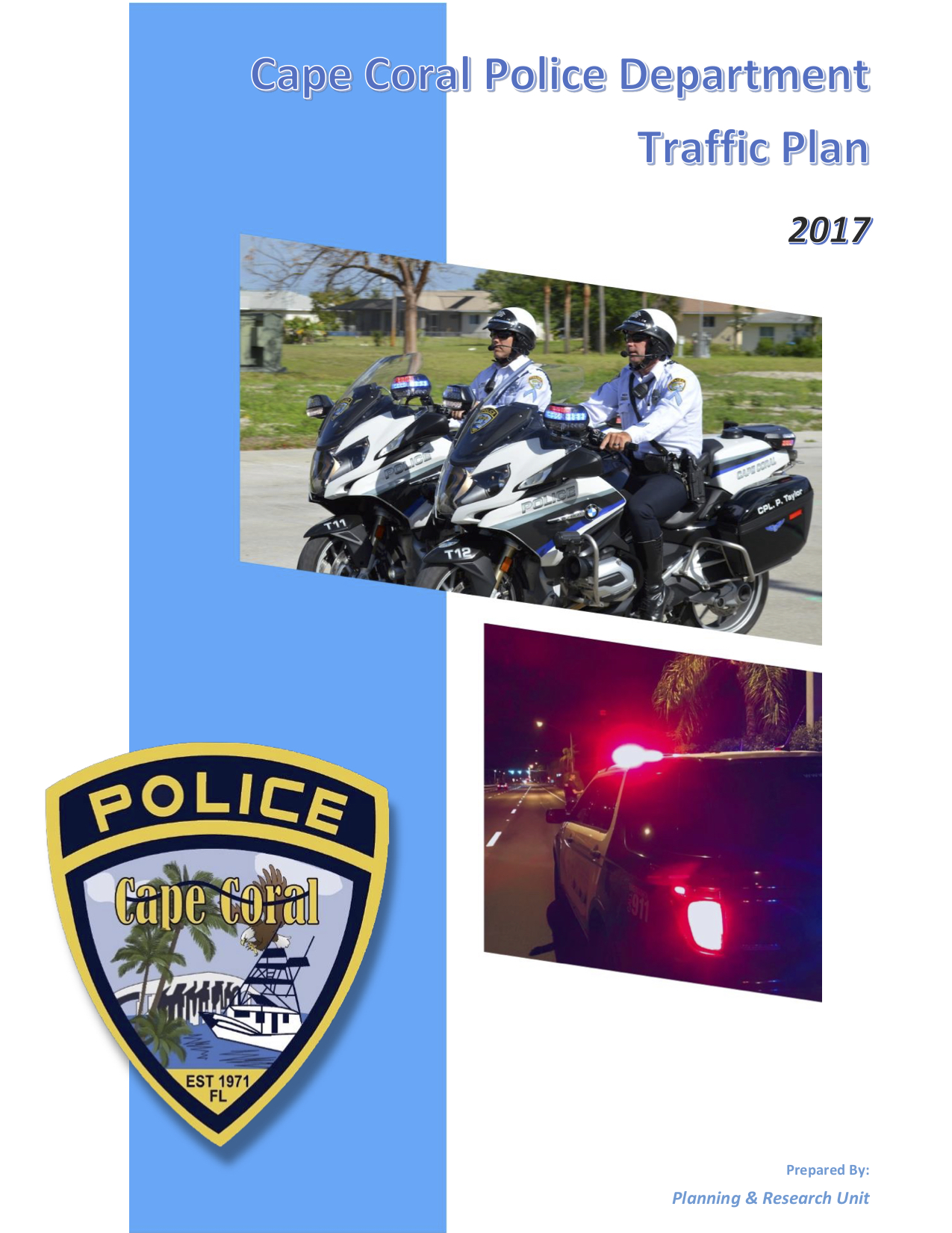 2017 Cape Coral Police Department Traffic Plan - The purpose of this report is to review and analyze the traffic information for 2017, in comparison to prior years, in order to see what is currently happening on the roadways of Cape Coral. Equipped with that information the command staff members will be able to plan, update processes, and redeveloping strategies can be done to ensure that all the proper resources are in place to reduce the number of traffic accidents, fatalities, and other traffic incidents.