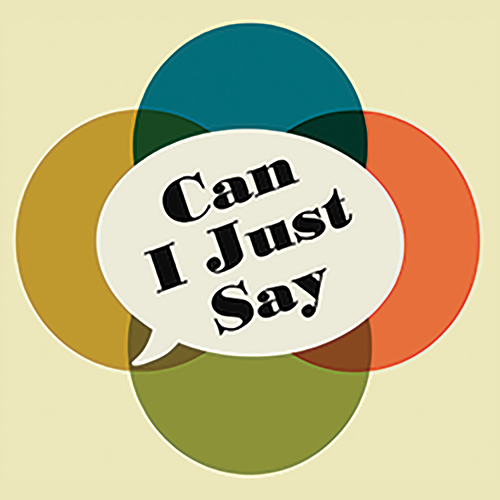 Can I Just Say Podcast  Can I just say… that this is a podcast about stories we love. A joyous in-depth discussion of characters and themes in movies, television, and literature and how they are meaningful for us.