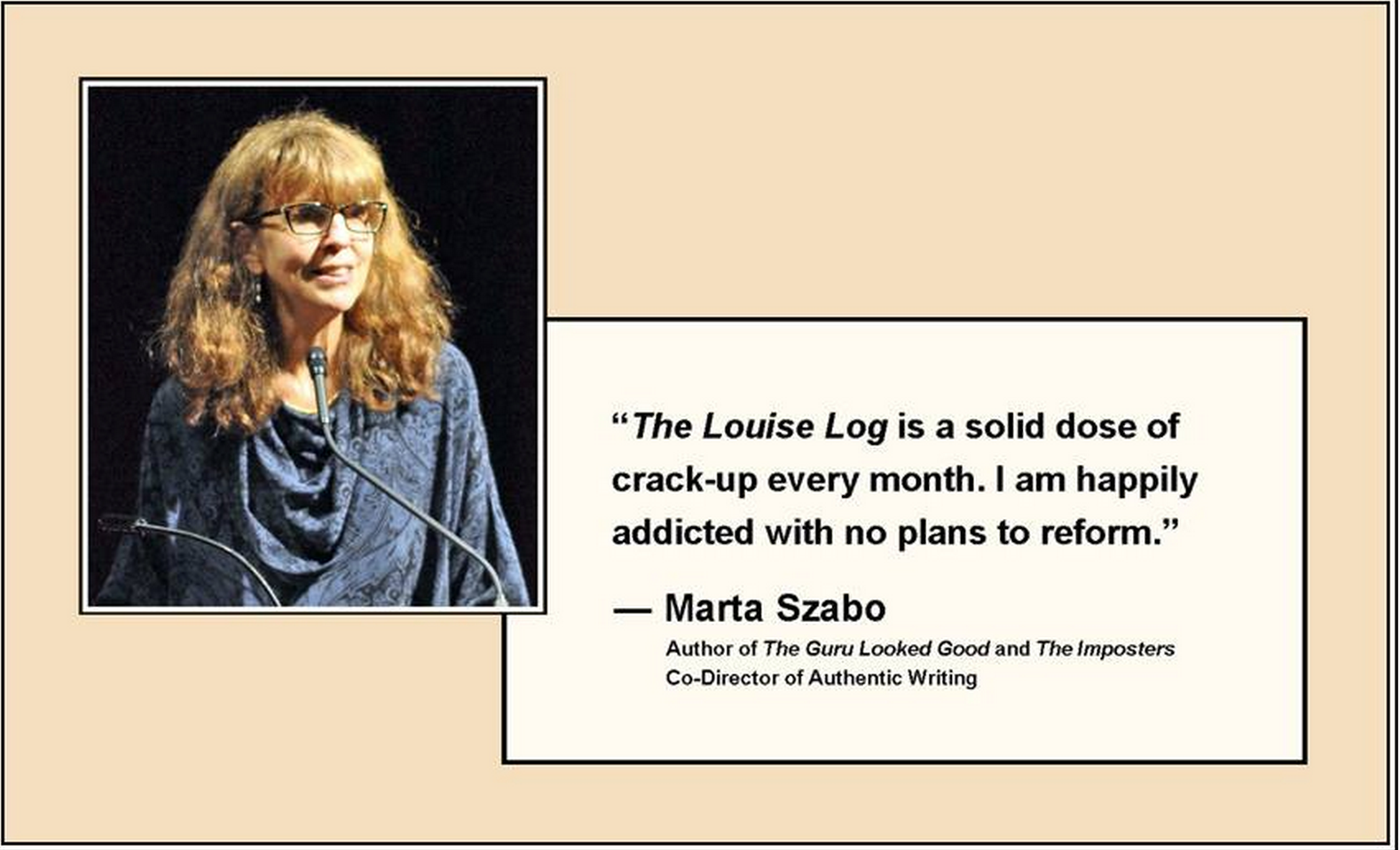 Find out more about Marta:     Marta's Books on Amazon      Experiments In Memoir       Authentic Writing Website      @MemoirWriter on Twitter      Marta on Facebook         (If you'd like us to feature your quote, please send it along with a photo to anne@thelouiselog.com.)