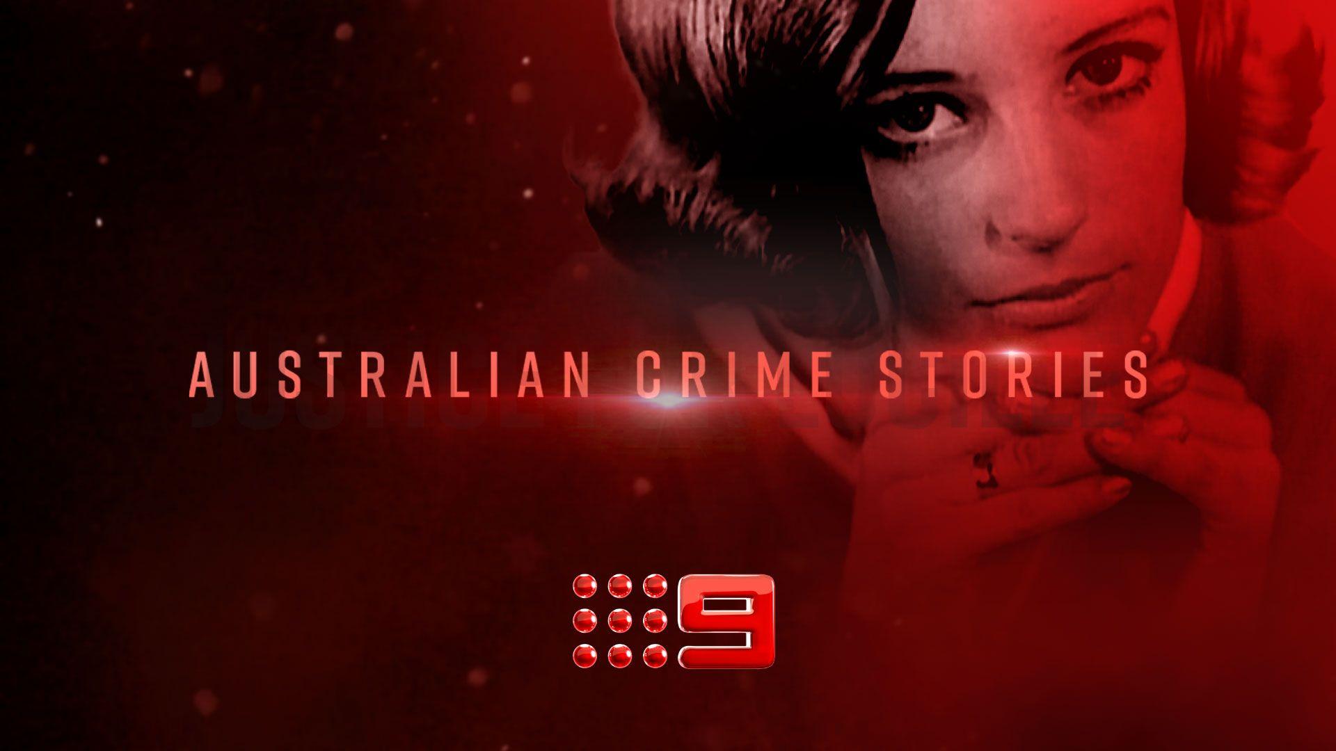 Australian Crime Stories  Source: Nine Entertainment Co.
