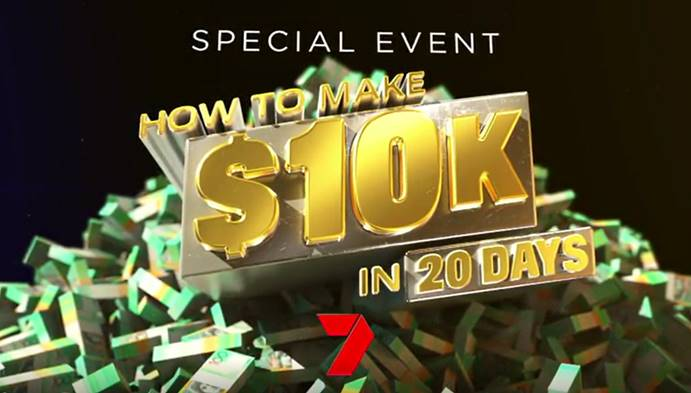 How to Make $100k in 20 Days  Source: Seven Network