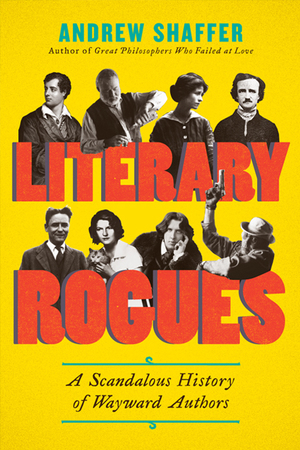 Literary Rogues: A Scandalous History of Wayward Authors  (Literary Biography)