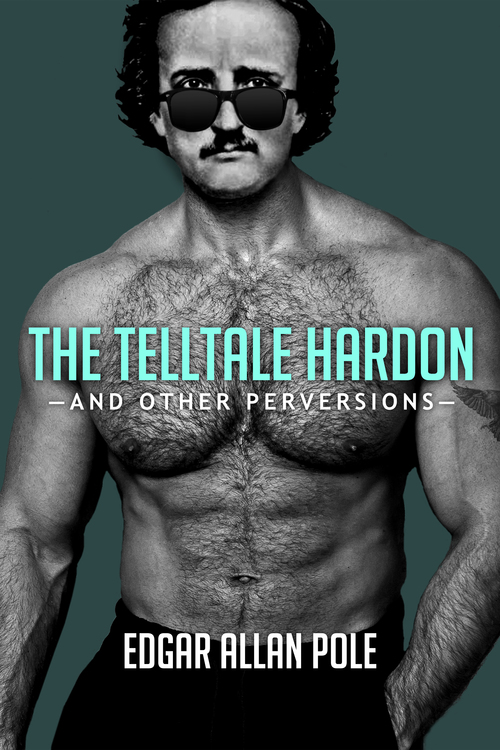 The Telltale Hardon and Other Perversions  (Humor - Short Stories/Mash-ups)