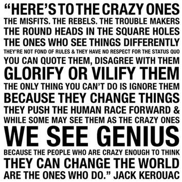 Heres's to the crazy ones.