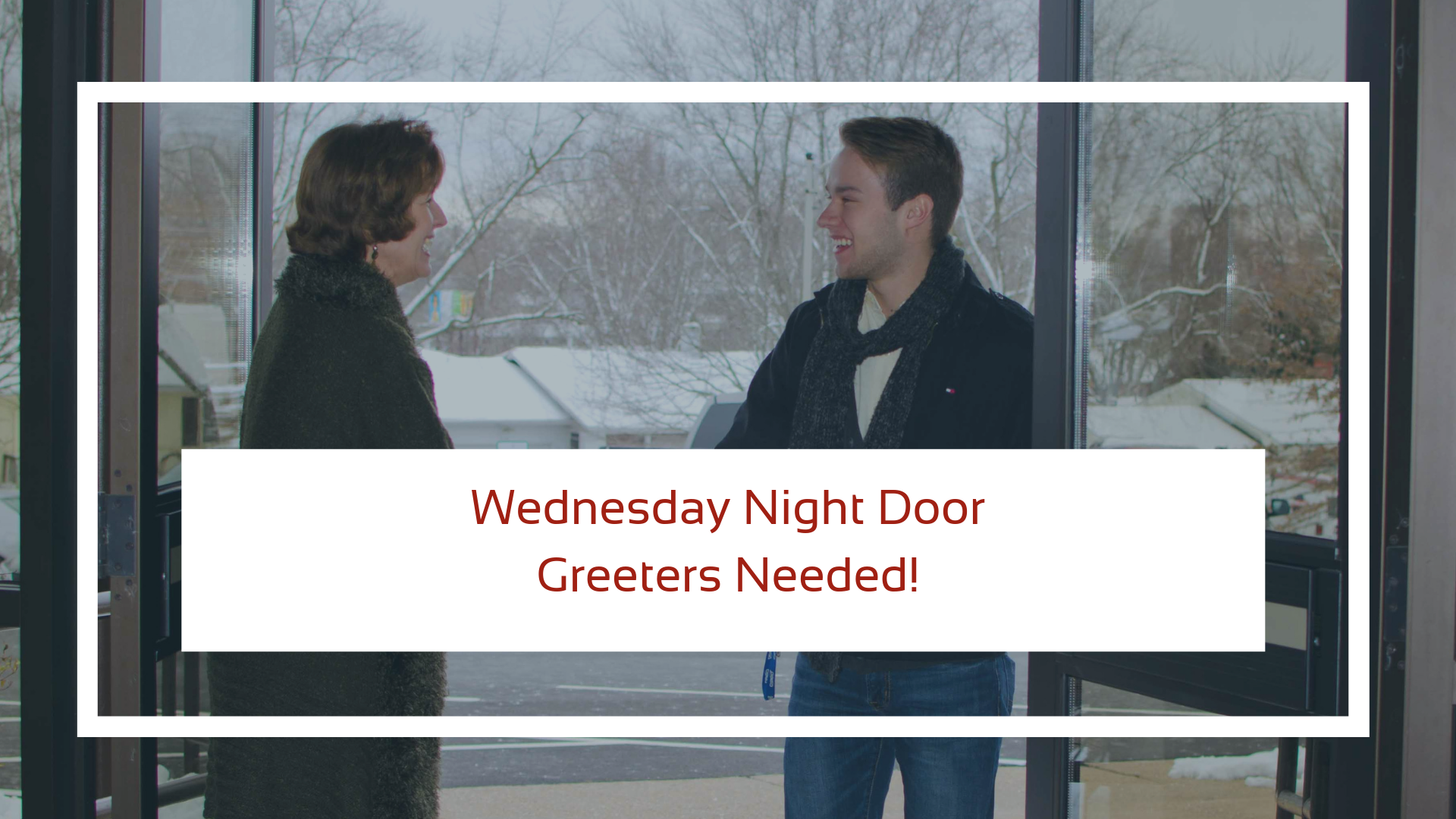 We're looking for some help on Wednesday nights to man the South doors during Wednesday night activities.  We're starting with two shifts: 5:45-6:45 and 6:45-7:45 and need just one door greeter at the South entrance. If you're able to help in this way,  click here to fill out a brief sign-up form.