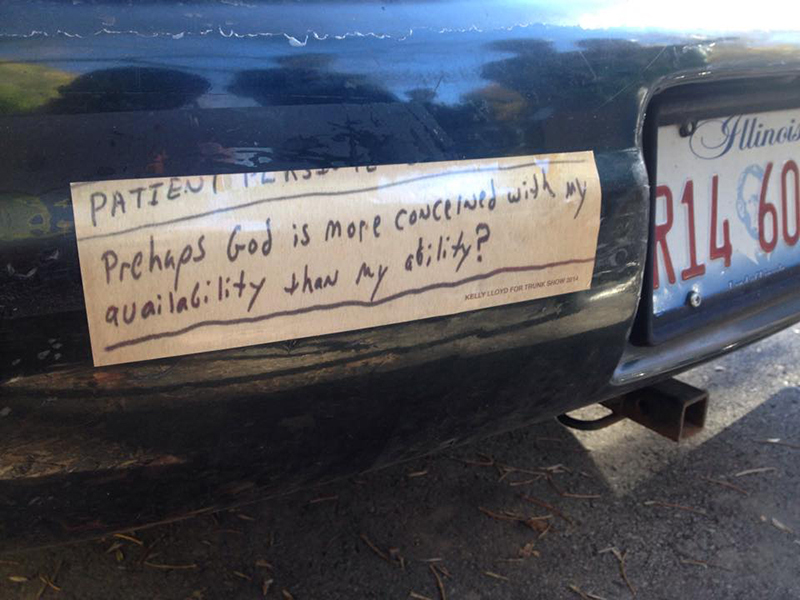 Prehaps God, 2014, Bumper Sticker, Installed on a 1999 forest green Ford Taurus for TRUNK SHOW.