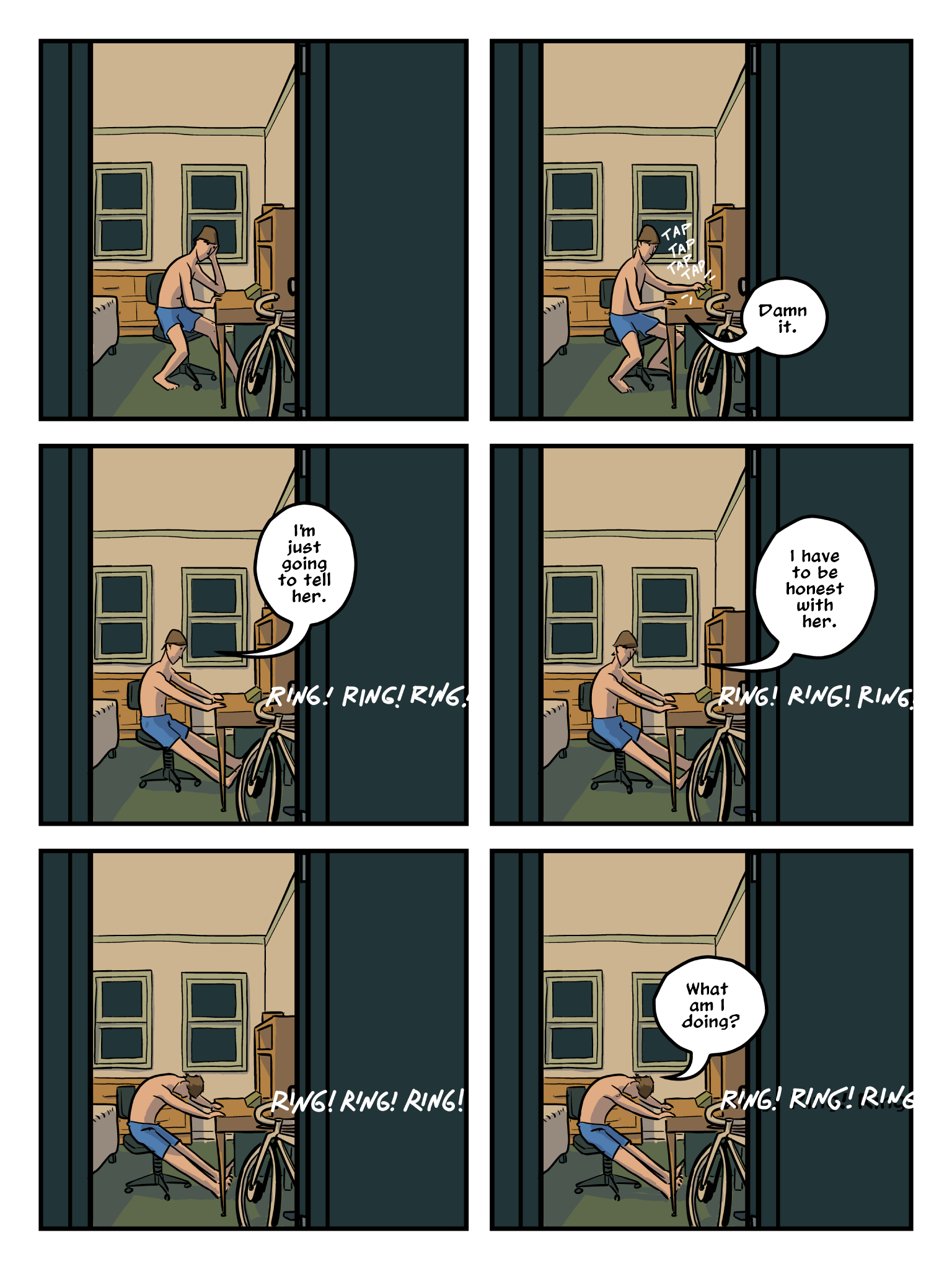 """A page from the comic """"Oh, It's the End of the World"""" by Matthew Bogart.    Howard sits in his bedroom in his underpants. He says:  """"Damn it.""""   He dials the phone.   """"I'm just going to tell her. I have to be honest with her. What am I doing?"""""""