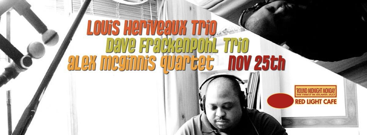 Louis Heriveaux Trio, Dave Frackenpohl Trio, Alex McGinnis Quartet — November 25, 2013 — Red Light Café, Atlanta, GA