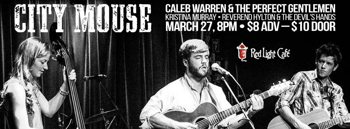 City Mouse • Caleb Warren & the Perfect Gentlemen • Kristina Murray • Reverend Hylton & the Devil's Hands — March 27, 2014 — Red Light Café, Atlanta, GA