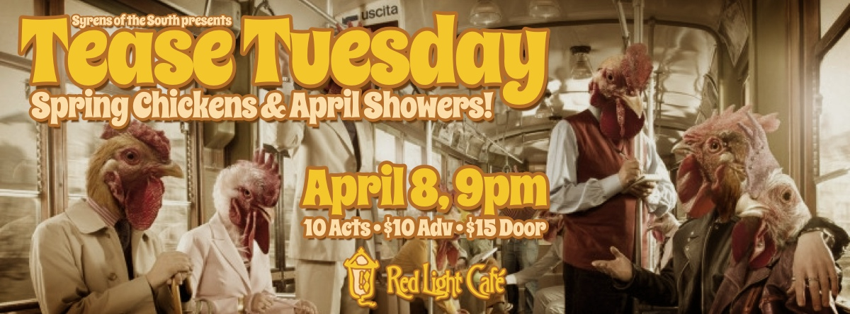 Syrens of the South presents Tease Tuesday Burlesque: Spring Chickens & April Showers! — April 8, 2014 — Red Light Café, Atlanta, GA