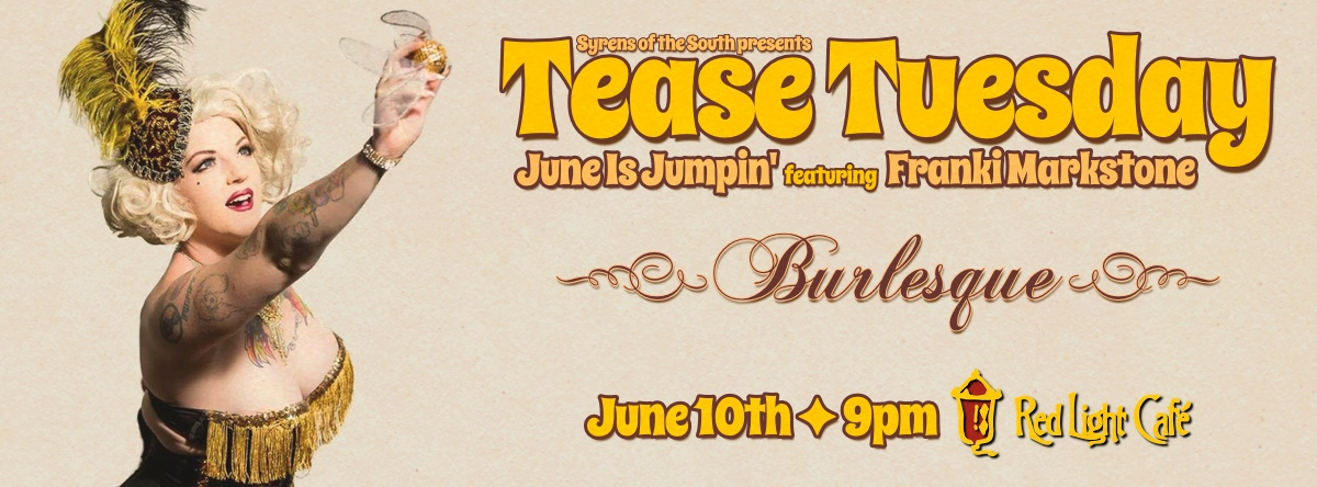 Syrens of the South presents Tease Tuesday Burlesque: June is Jumpin'! — June 10, 2014 — Red Light Café, Atlanta, GA