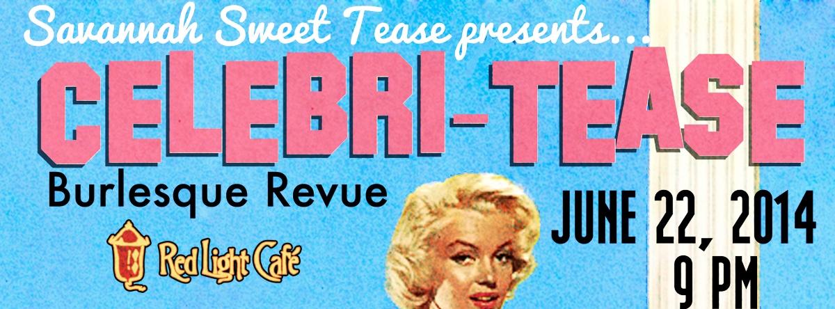 The Savannah Sweet Tease Burlesque Revue Presents: CELEBRI-TEASE — June 22, 2014 — Red Light Café, Atlanta, GA