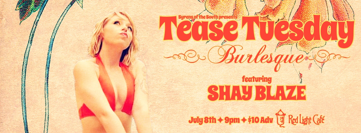 Tease Tuesday Burlesque: Other Than Fireworks! featuring Shay Blaze — July 8, 2014 — Red Light Café, Atlanta, GA