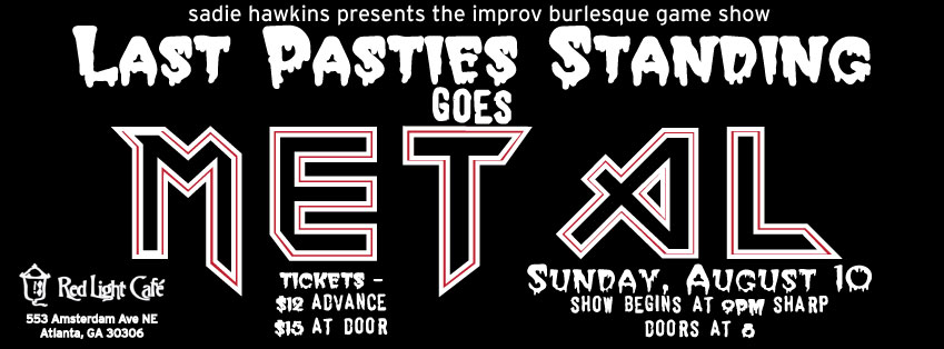 Sadie Hawkins presents Last Pasties Standing Goes Metal — An Improv Burlesque Game Show — August 10, 2014 — Red Light Café, Atlanta, GA