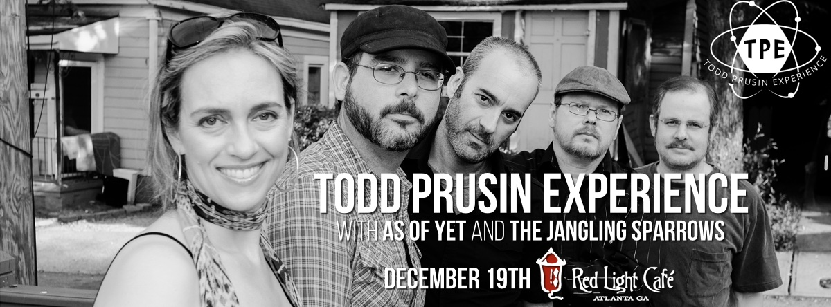 Todd Prusin Experience + As of Yet + The Jangling Sparrows — December 19, 2015 — Red Light Café, Atlanta, GA