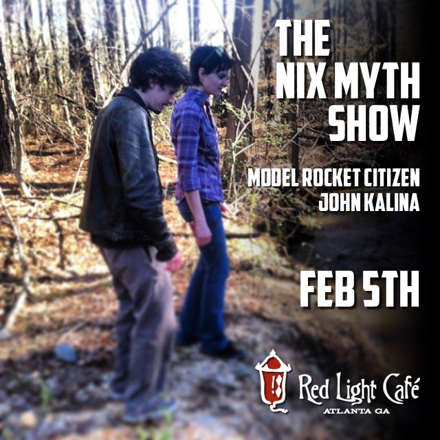The Nix Myth Show & Model Rocket Citizen w/ special guest John Kalina — February 5, 2016 — Red Light Café, Atlanta, GA