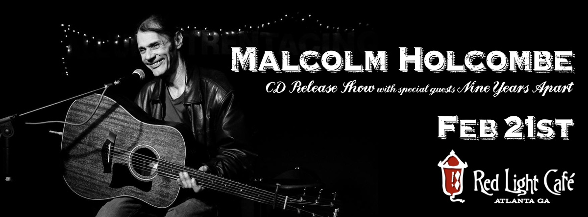 Malcolm Holcombe CD Release Show w/ special guests Nine Years Apart — February 21, 2016 — Red Light Café, Atlanta, GA