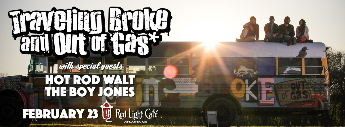 Traveling Broke and Out of Gas + Hot Rod Walt + The Boy Jones — February 23, 2016 — Red Light Café, Atlanta, GA