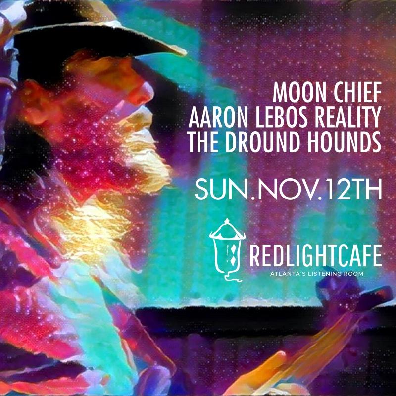 Moon Chief + Aaron Lebos Reality + The Dround Hounds — November 12, 2017 — Red Light Café, Atlanta, GA