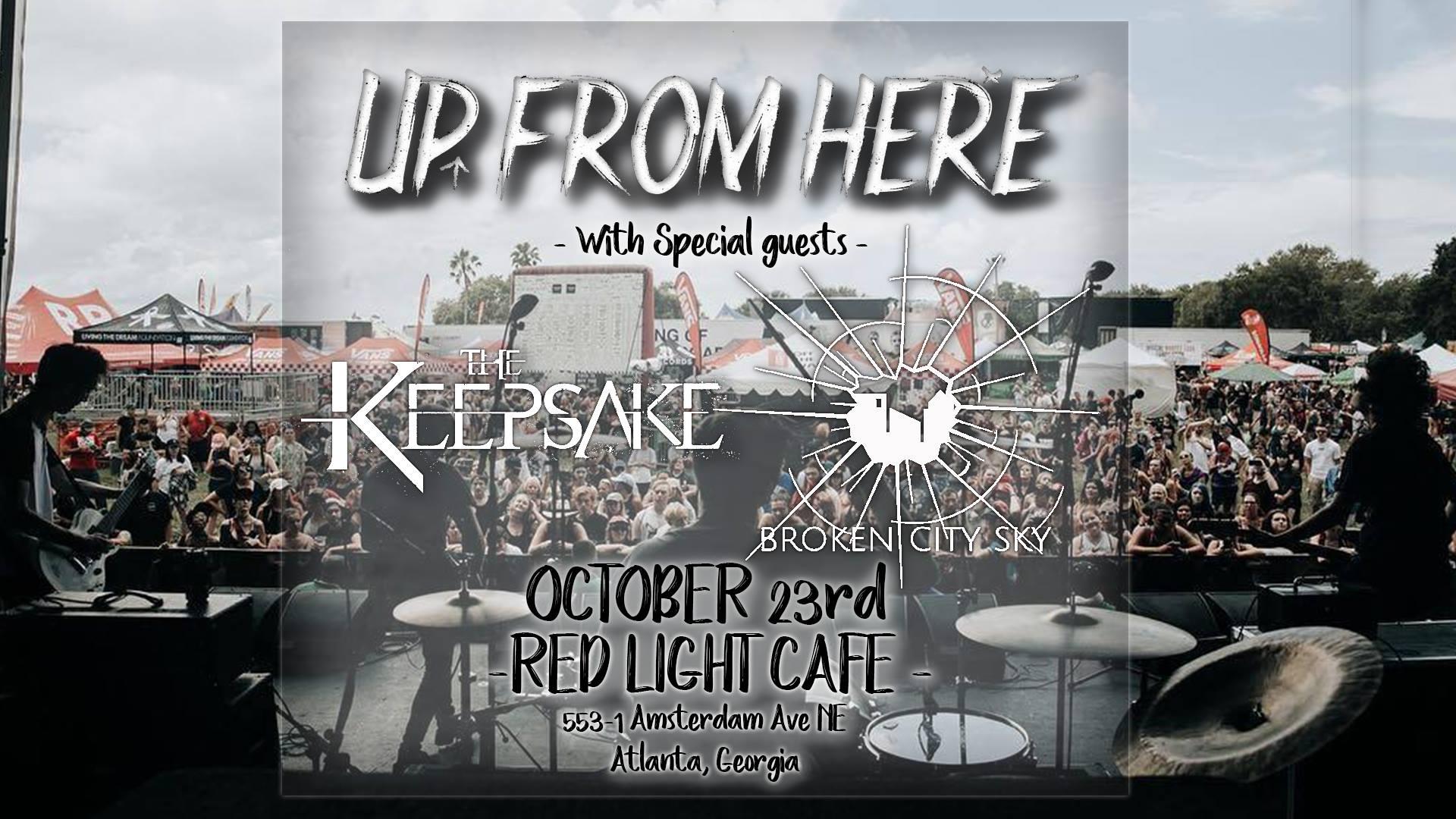 Up From Here w/ The Keepsake + Broken City Sky — October 23, 2018 — Red Light Café, Atlanta, GA