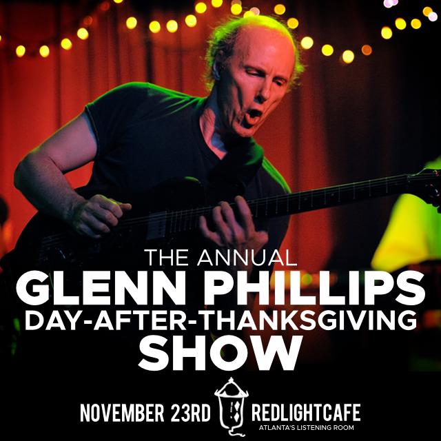 The Annual Glenn Phillips Day-After-Thanksgiving Show — November 23, 2018 — Red Light Café, Atlanta, GA