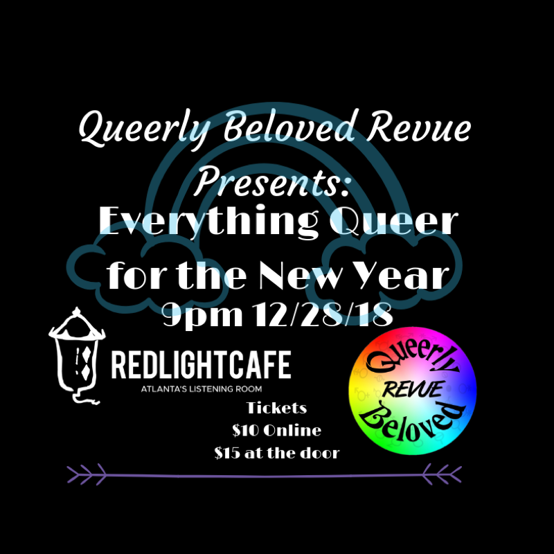Queerly Beloved Revue presents: Everything Queer for the New Year — December 28, 2018 — Red Light Café, Atlanta, GA