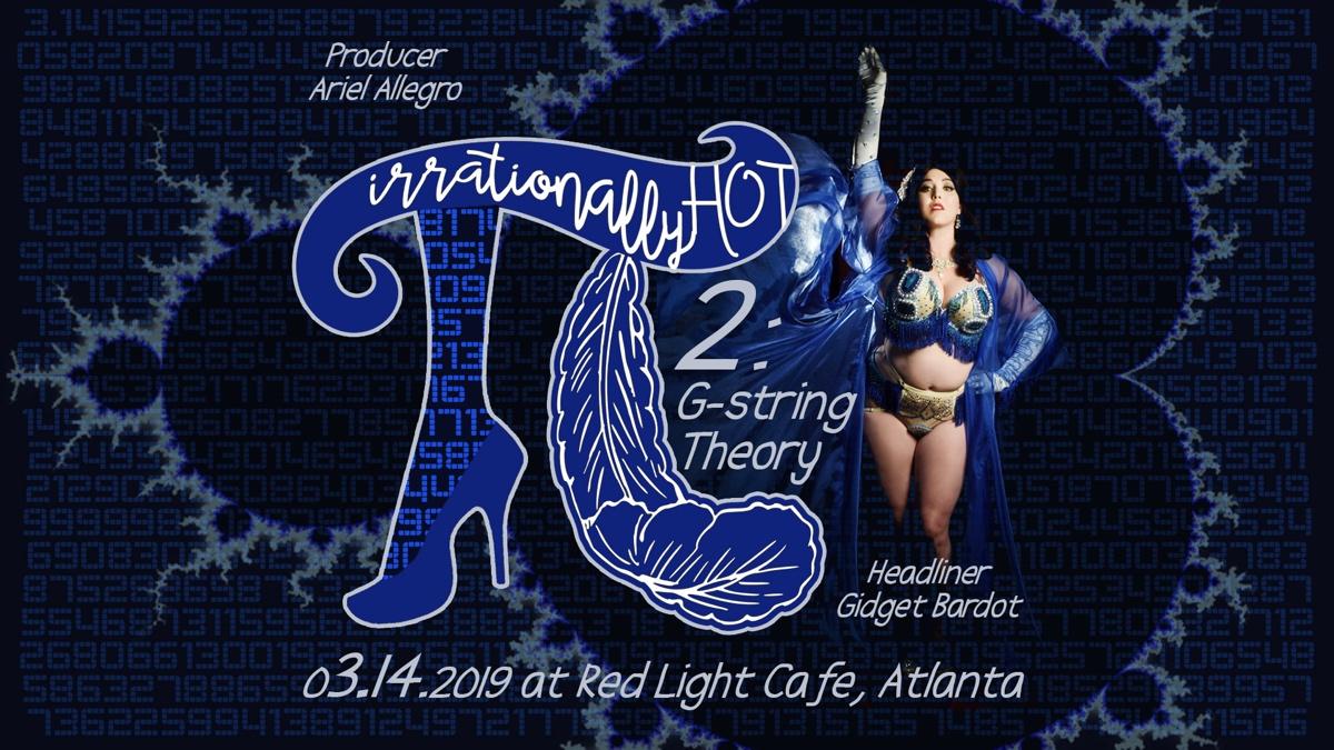 Irrationally HOT 2, G-string Theory: A Burlesque Tribute to Pi Day — March 14, 2019 — Red Light Café, Atlanta, GA
