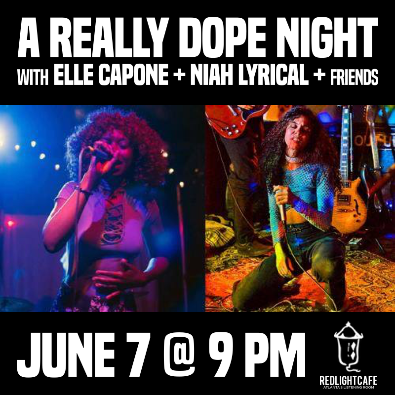 A Really Dope Night with Elle Capone, Niah Lyrical & Friends — June 7, 2019 — Red Light Café, Atlanta, GA