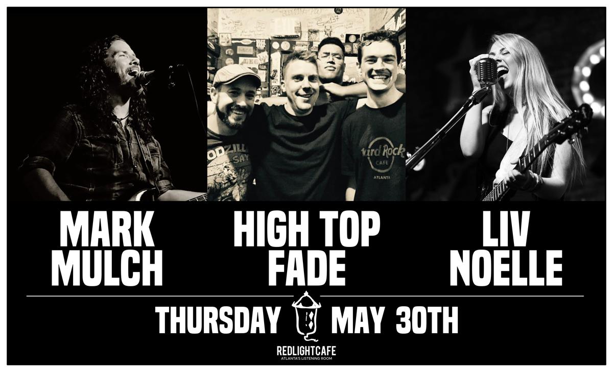 Mark Mulch + High Top Fade + Liv Noelle — May 30, 2019 — Red Light Café, Atlanta, GA