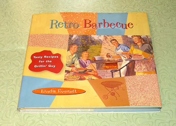 """""""Retro Barbecue: Tasty Recipes for the Grillin' Guy"""" by Linda Everett."""