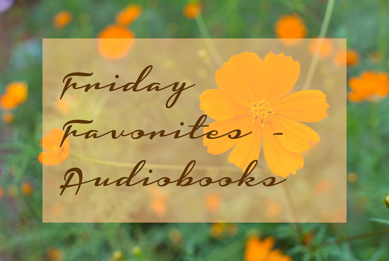 Friday Favorites - Audiobooks