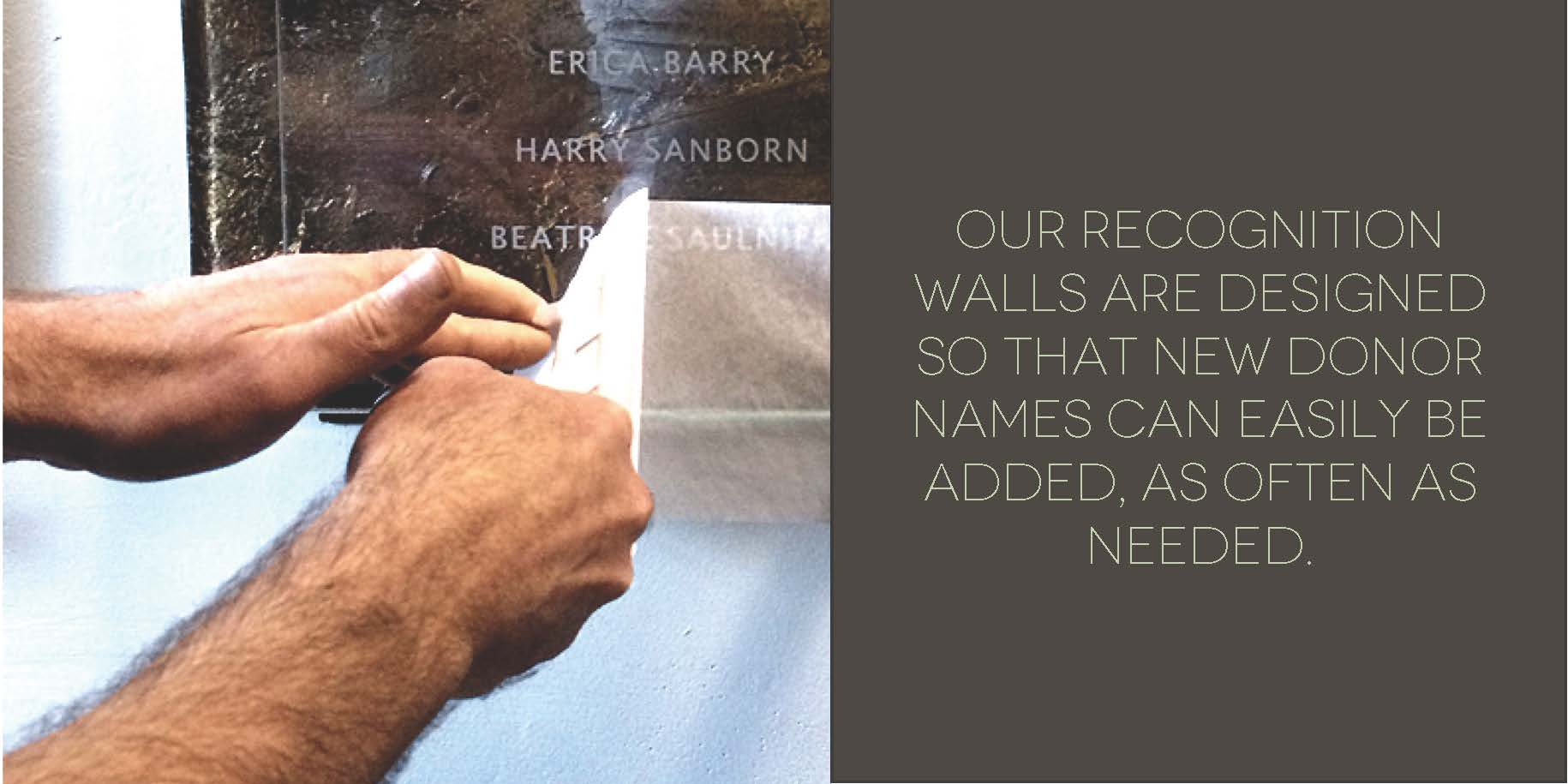 Our donor recognition walls are designed so that names can easily be added, as often as needed.