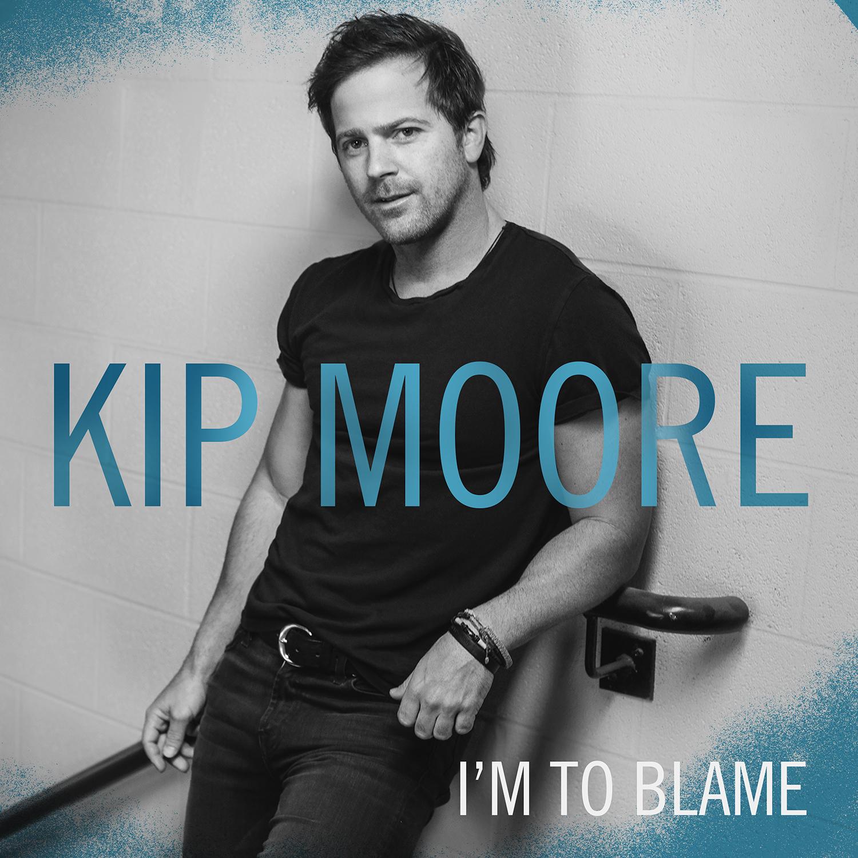 Kip Moore, I'm To Blame