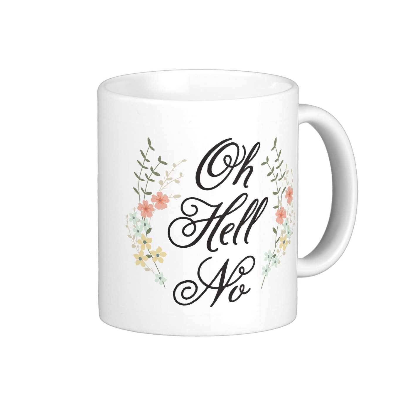 Oh Hell No floral mug   Choose from seven drinkware styles