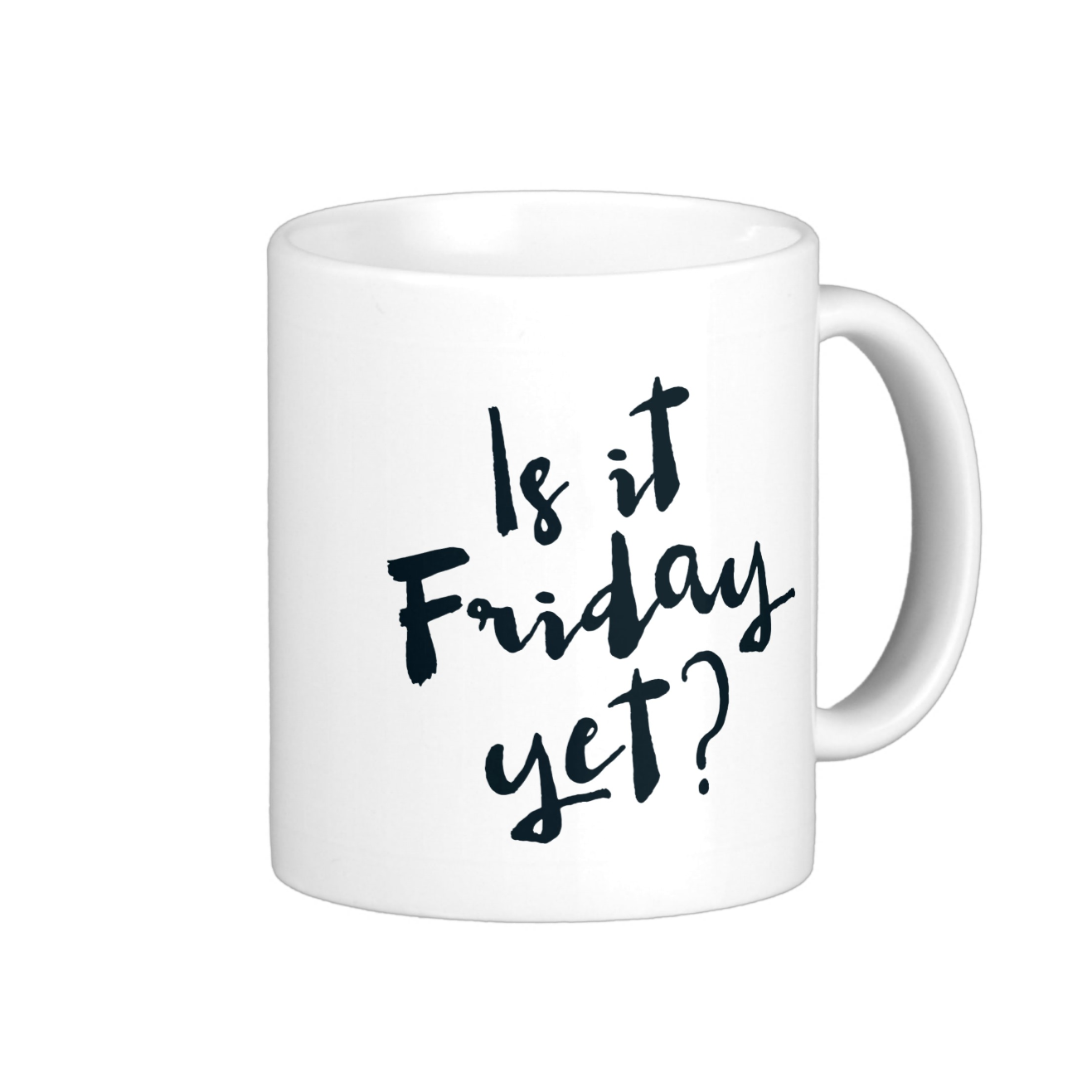 Is It Friday Yet? coffee mug  Available on seven mug styles
