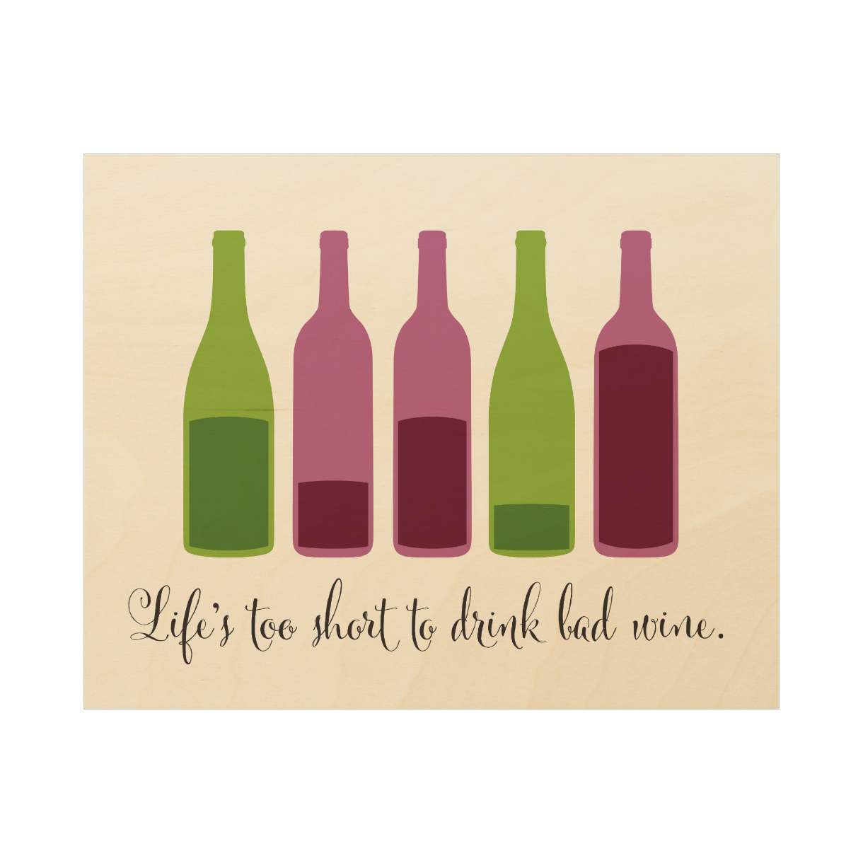 Life's too short to drink bad wine. Wood Canvas