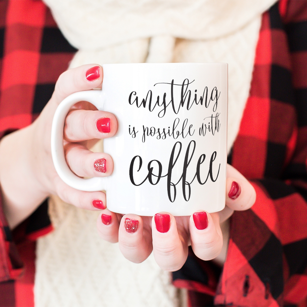 Anything is Possible with Coffee Mug Available on seven mug styles