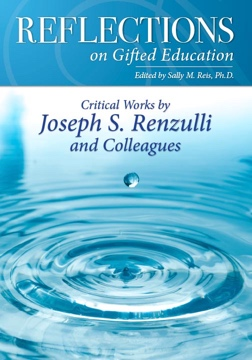 Reflections on Gifted Education Critical Works by Joseph S. Renzulli and Colleagues Edited by Sally M. Reis, Ph.D.