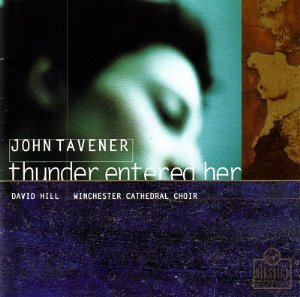 Tavener: Thunder Enter Her   Westminster Cathedral Choir / Hill  Virgin Classics